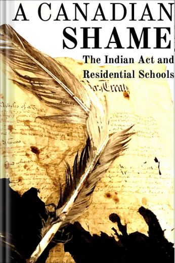 A Canadian Shame The Indian Act and Residential Schools